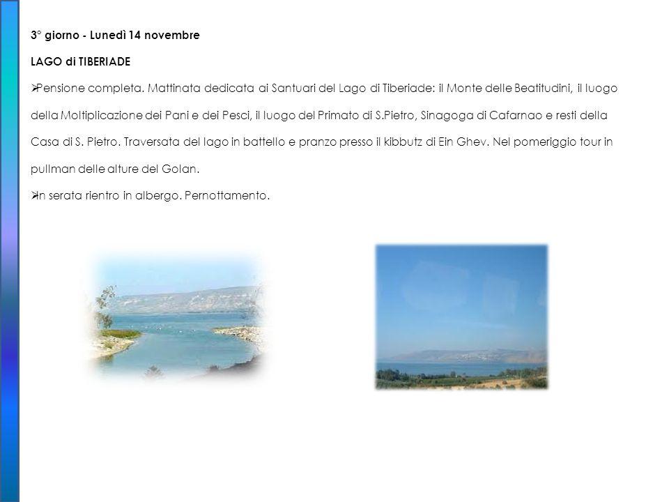 3° giorno - Lunedì 14 novembre LAGO di TIBERIADE Pensione completa. Mattinata dedicata ai Santuari del Lago di Tiberiade: il Monte delle Beatitudini,