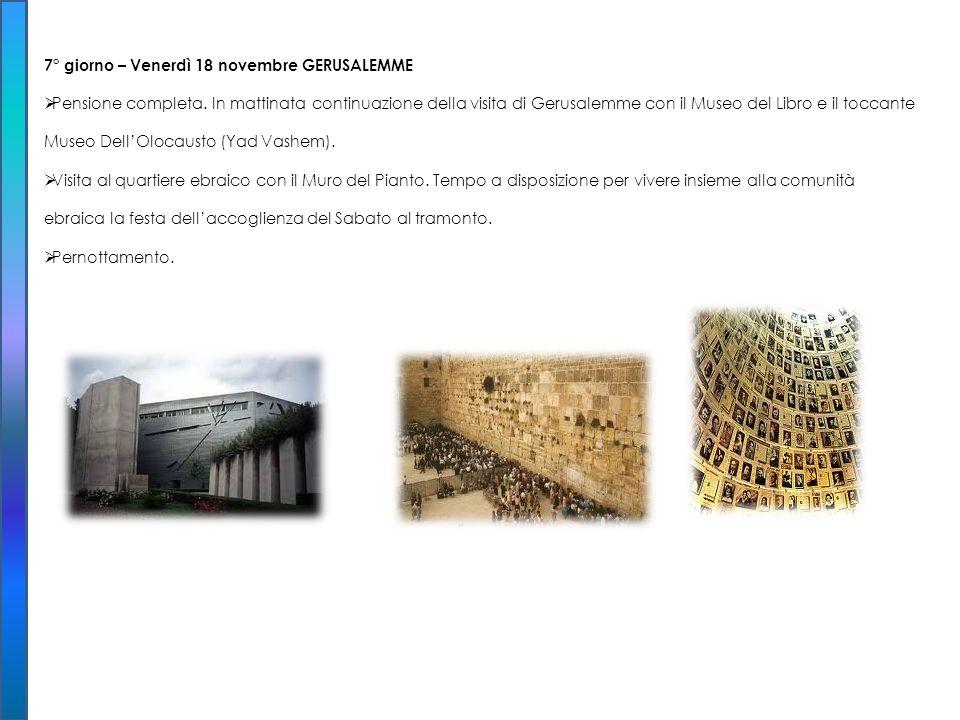 7° giorno – Venerdì 18 novembre GERUSALEMME Pensione completa. In mattinata continuazione della visita di Gerusalemme con il Museo del Libro e il tocc