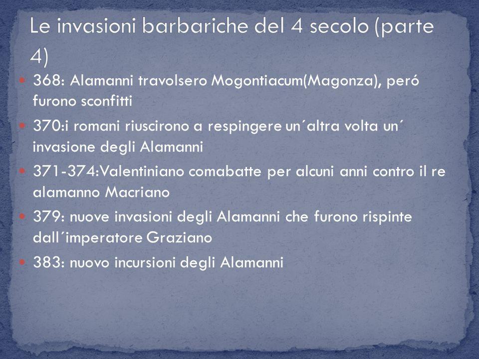 368: Alamanni travolsero Mogontiacum(Magonza), peró furono sconfitti 370:i romani riuscirono a respingere un´altra volta un´ invasione degli Alamanni