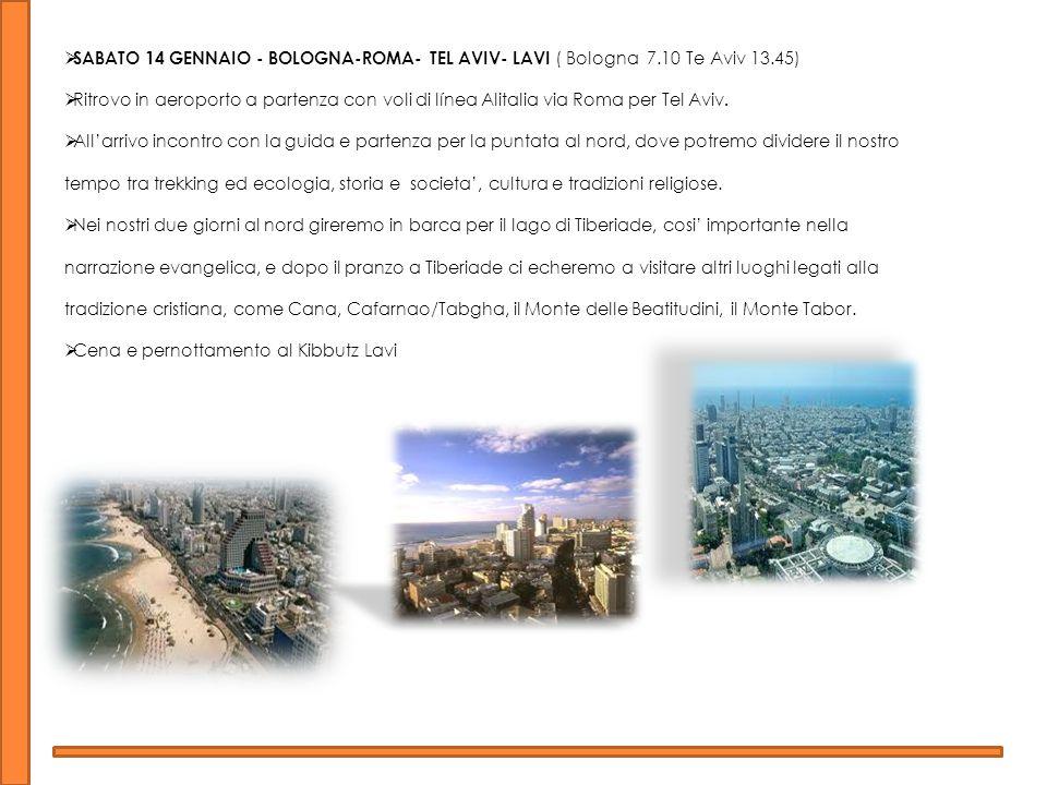 SABATO 14 GENNAIO - BOLOGNA-ROMA- TEL AVIV- LAVI ( Bologna 7.10 Te Aviv 13.45) Ritrovo in aeroporto a partenza con voli di línea Alitalia via Roma per Tel Aviv.