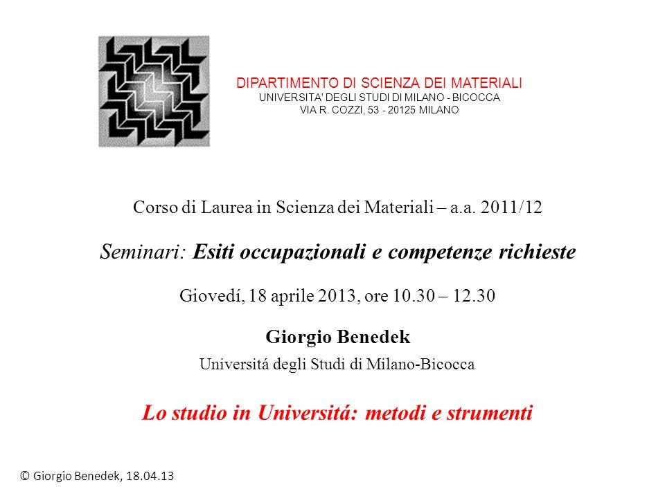 Corso di Laurea in Scienza dei Materiali – a.a. 2011/12 Seminari: Esiti occupazionali e competenze richieste Giovedí, 18 aprile 2013, ore 10.30 – 12.3