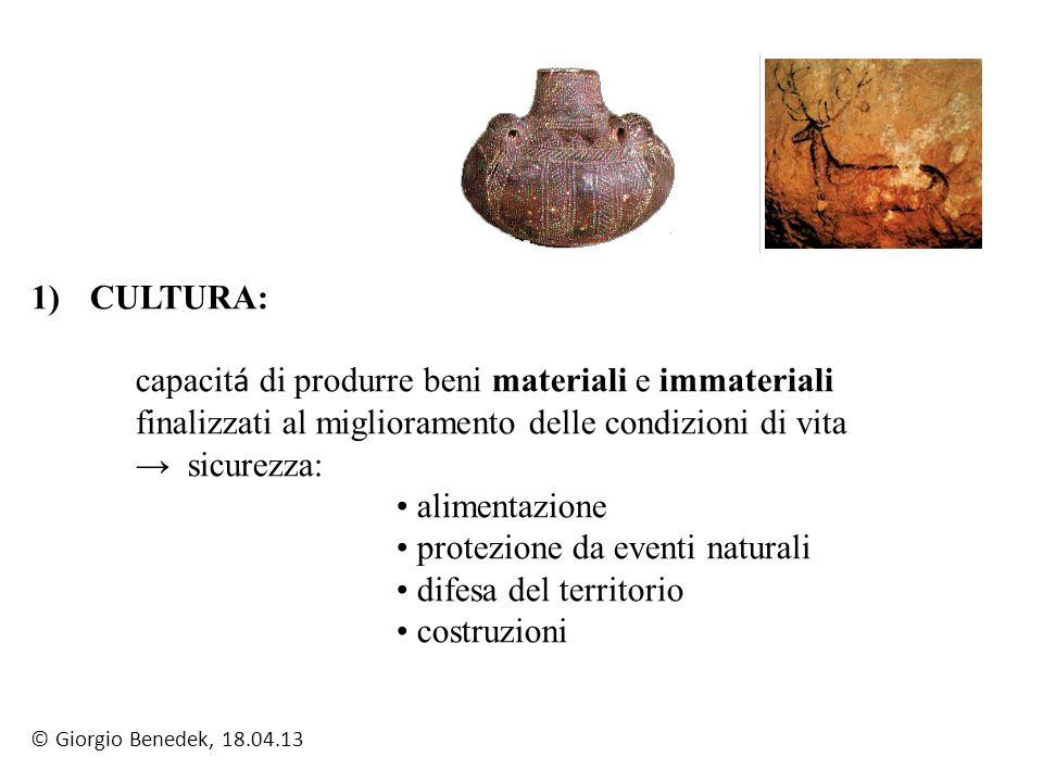 1)CULTURA: capacit á di produrre beni materiali e immateriali finalizzati al miglioramento delle condizioni di vita sicurezza: alimentazione protezion