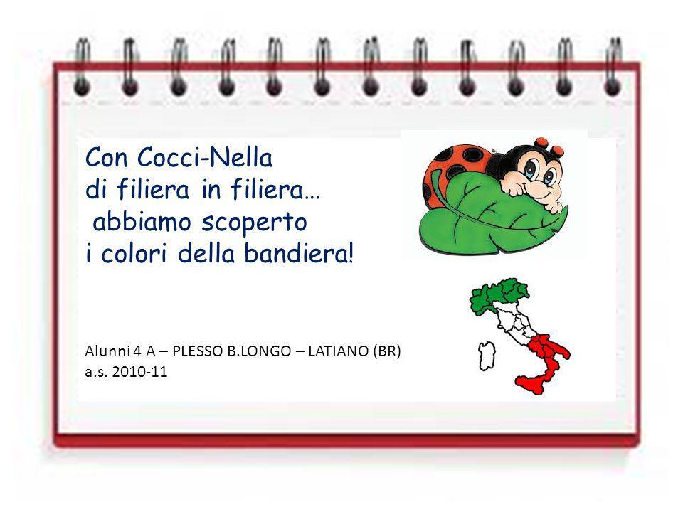 Con Cocci-Nella di filiera in filiera… abbiamo scoperto i colori della bandiera! Alunni 4 A – PLESSO B.LONGO – LATIANO (BR) a.s. 2010-11