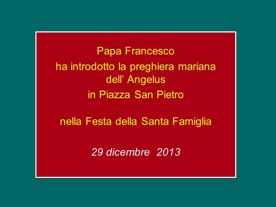 Papa Francesco ha introdotto la preghiera mariana dell Angelus in Piazza San Pietro nella Festa della Santa Famiglia 29 dicembre 2013 Papa Francesco ha introdotto la preghiera mariana dell Angelus in Piazza San Pietro nella Festa della Santa Famiglia 29 dicembre 2013