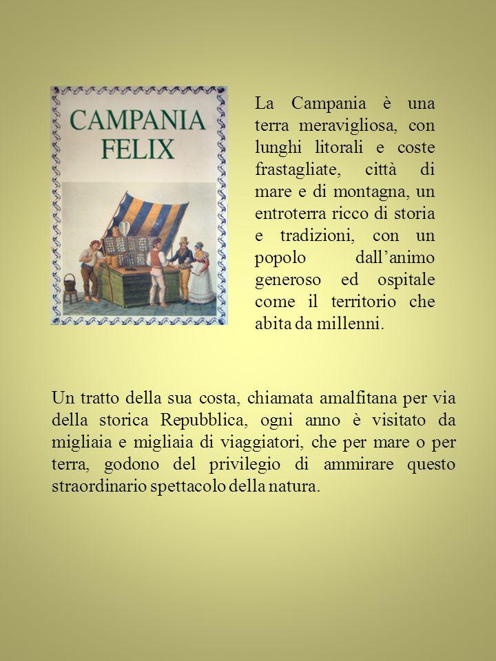 La Campania è una terra meravigliosa, con lunghi litorali e coste frastagliate, città di mare e di montagna, un entroterra ricco di storia e tradizion