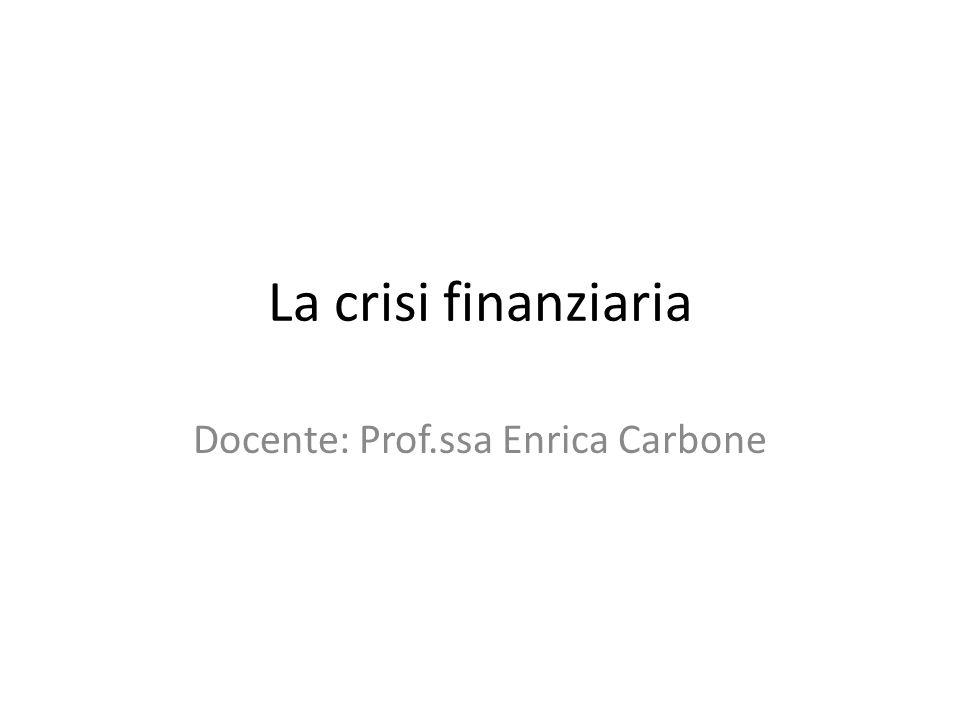 La crisi finanziaria Docente: Prof.ssa Enrica Carbone