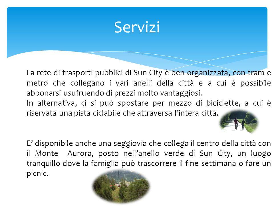 Servizi La rete di trasporti pubblici di Sun City è ben organizzata, con tram e metro che collegano i vari anelli della città e a cui è possibile abbo