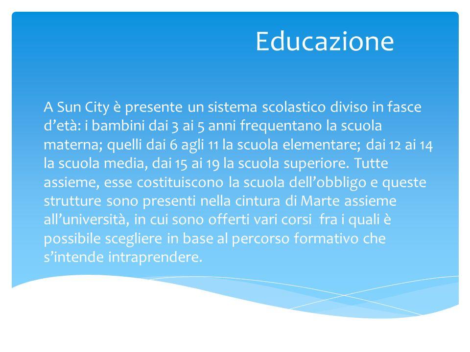 Educazione A Sun City è presente un sistema scolastico diviso in fasce detà: i bambini dai 3 ai 5 anni frequentano la scuola materna; quelli dai 6 agl