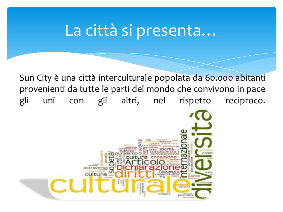 Sun City è una città interculturale popolata da 60.000 abitanti provenienti da tutte le parti del mondo che convivono in pace gli uni con gli altri, n