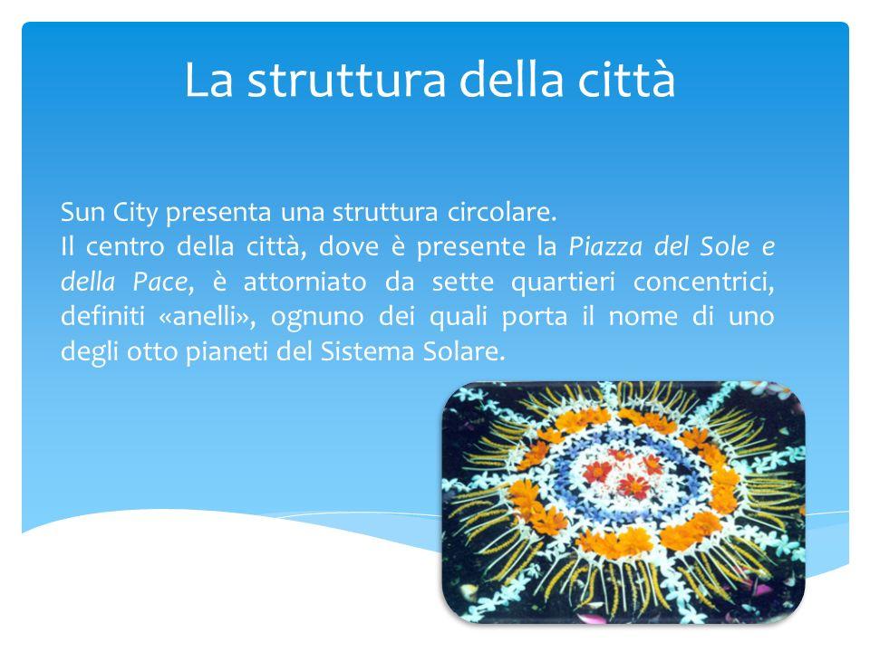 La struttura della città Sun City presenta una struttura circolare. Il centro della città, dove è presente la Piazza del Sole e della Pace, è attornia