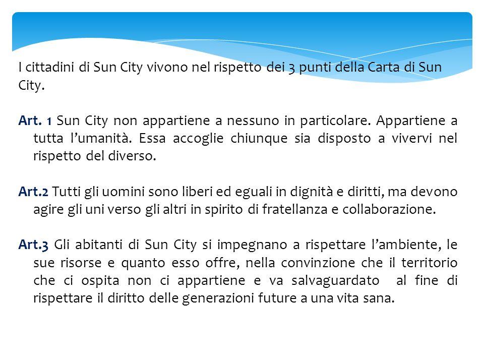 I cittadini di Sun City vivono nel rispetto dei 3 punti della Carta di Sun City. Art. 1 Sun City non appartiene a nessuno in particolare. Appartiene a