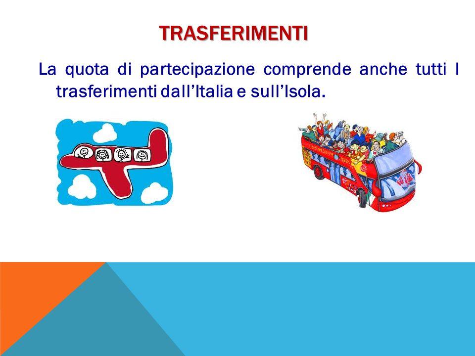 TRASFERIMENTI La quota di partecipazione comprende anche tutti I trasferimenti dallItalia e sullIsola.