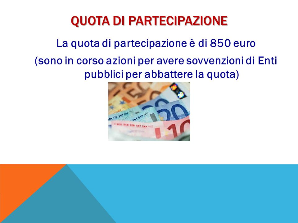 QUOTA DI PARTECIPAZIONE La quota di partecipazione è di 850 euro (sono in corso azioni per avere sovvenzioni di Enti pubblici per abbattere la quota)