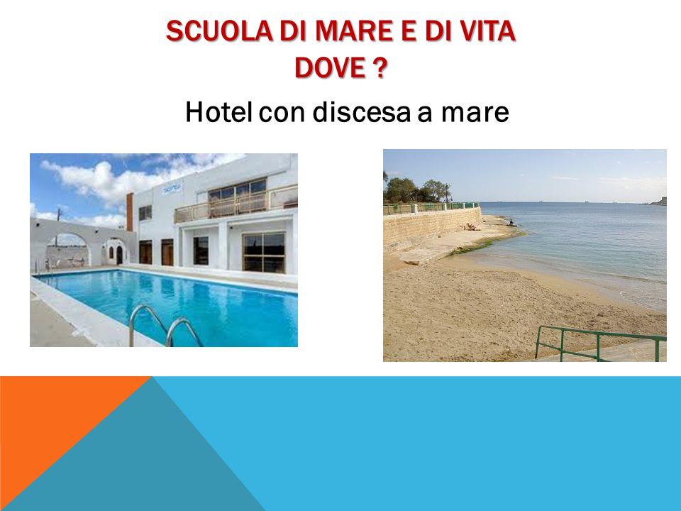 SCUOLA DI MARE E DI VITA DOVE ? Hotel con discesa a mare