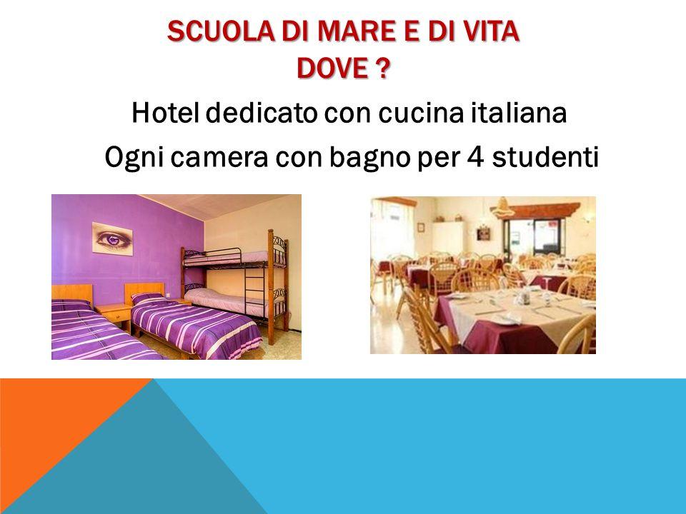 SCUOLA DI MARE E DI VITA DOVE ? Hotel dedicato con cucina italiana Ogni camera con bagno per 4 studenti