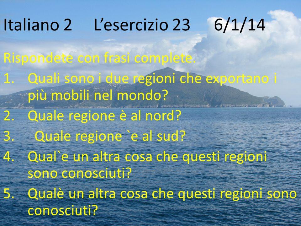 Italiano 2Lesercizio 23 6/1/14 Rispondete con frasi complete. 1.Quali sono i due regioni che exportano i più mobili nel mondo? 2.Quale regione è al no