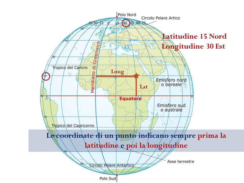 Latitudine 15 Nord Longitudine 30 Est Lat Long Le coordinate di un punto indicano sempre prima la latitudine e poi la longitudine