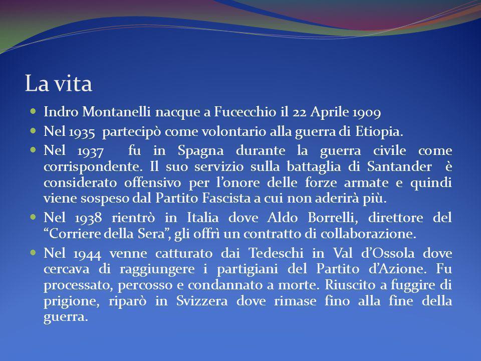 La vita Indro Montanelli nacque a Fucecchio il 22 Aprile 1909 Nel 1935 partecipò come volontario alla guerra di Etiopia. Nel 1937 fu in Spagna durante