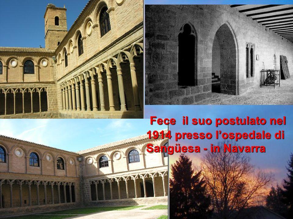 Fece il suo postulato nel 1914 presso lospedale di Fece il suo postulato nel 1914 presso lospedale di Sangüesa - in Navarra