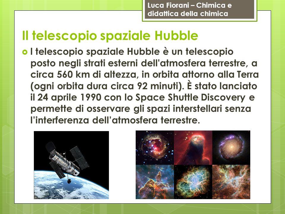 Luca Fiorani – Chimica e didattica della chimica Il telescopio spaziale Hubble l telescopio spaziale Hubble è un telescopio posto negli strati esterni
