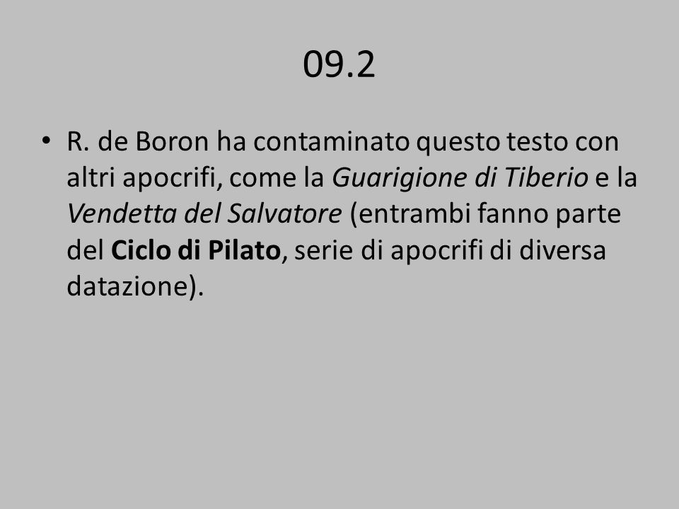 09.2 R. de Boron ha contaminato questo testo con altri apocrifi, come la Guarigione di Tiberio e la Vendetta del Salvatore (entrambi fanno parte del C