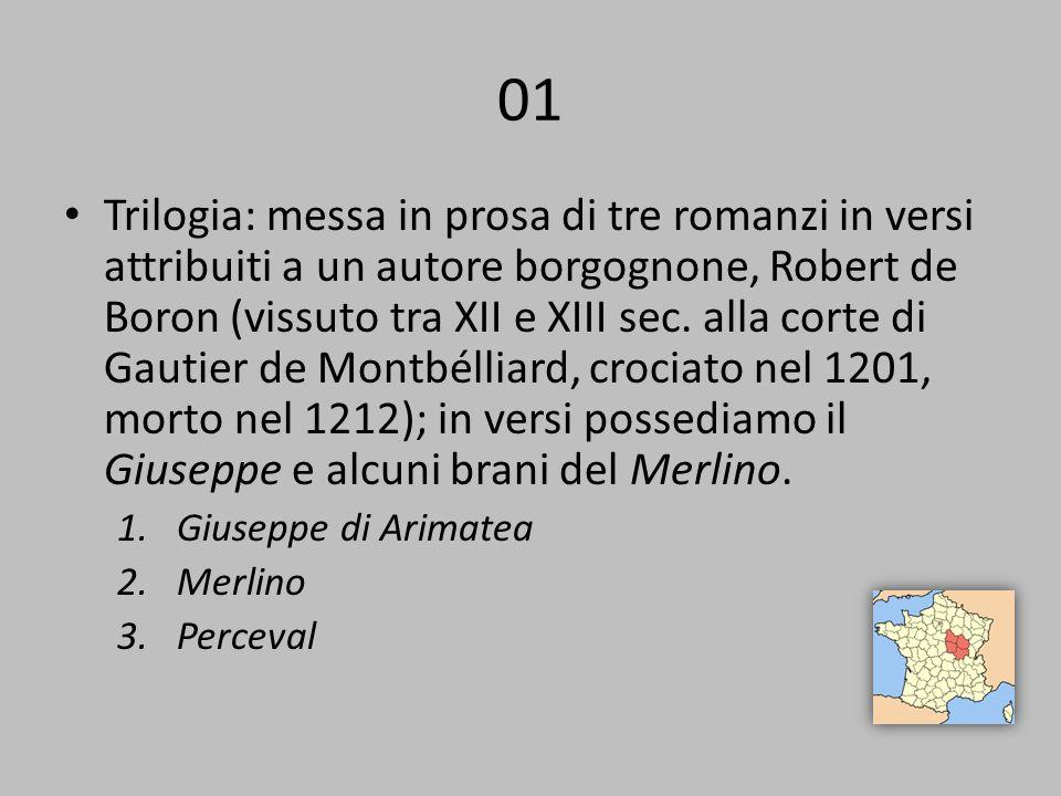01 Trilogia: messa in prosa di tre romanzi in versi attribuiti a un autore borgognone, Robert de Boron (vissuto tra XII e XIII sec. alla corte di Gaut