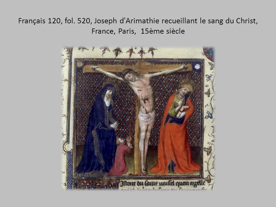 Français 120, fol. 520, Joseph d'Arimathie recueillant le sang du Christ, France, Paris, 15ème siècle