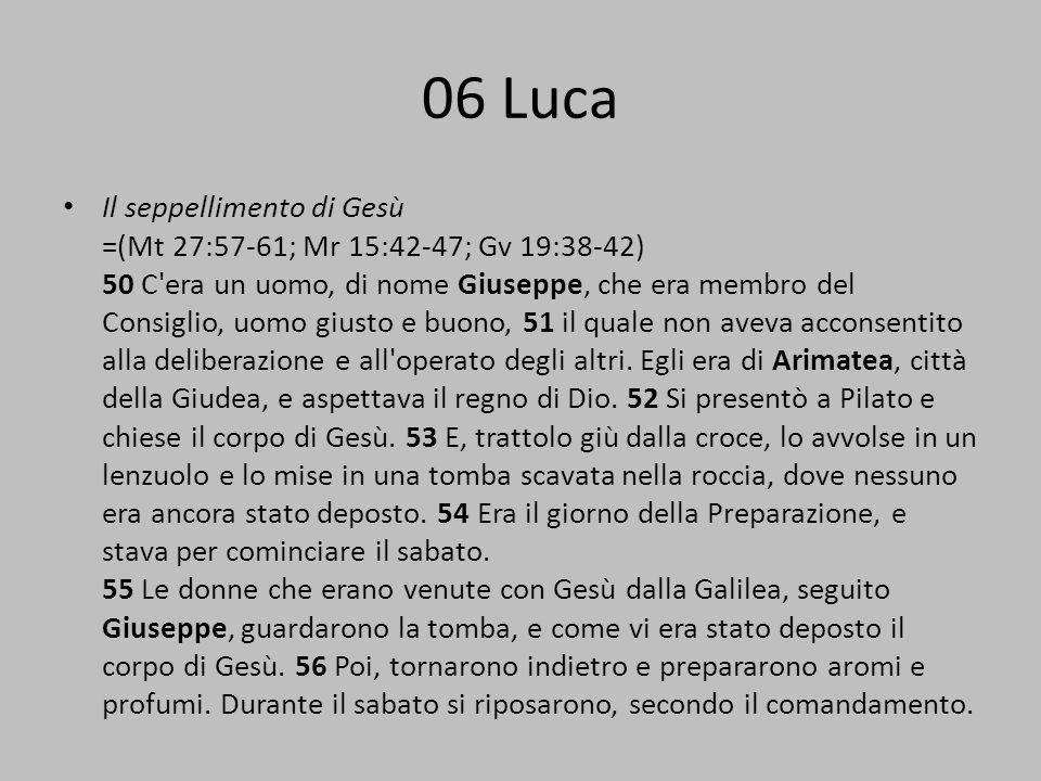 06 Luca Il seppellimento di Gesù =(Mt 27:57-61; Mr 15:42-47; Gv 19:38-42) 50 C'era un uomo, di nome Giuseppe, che era membro del Consiglio, uomo giust