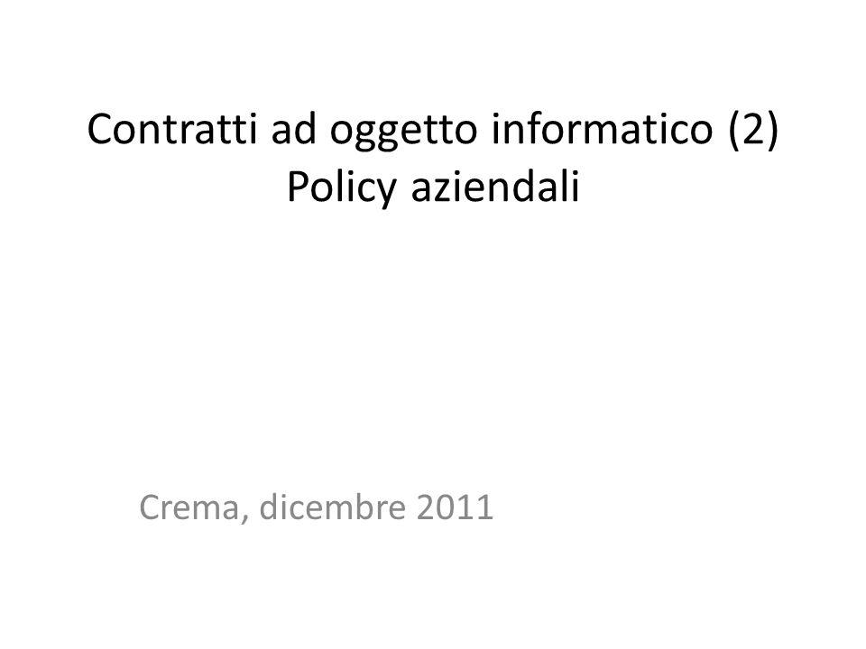 Contratti ad oggetto informatico (2) Policy aziendali Crema, dicembre 2011