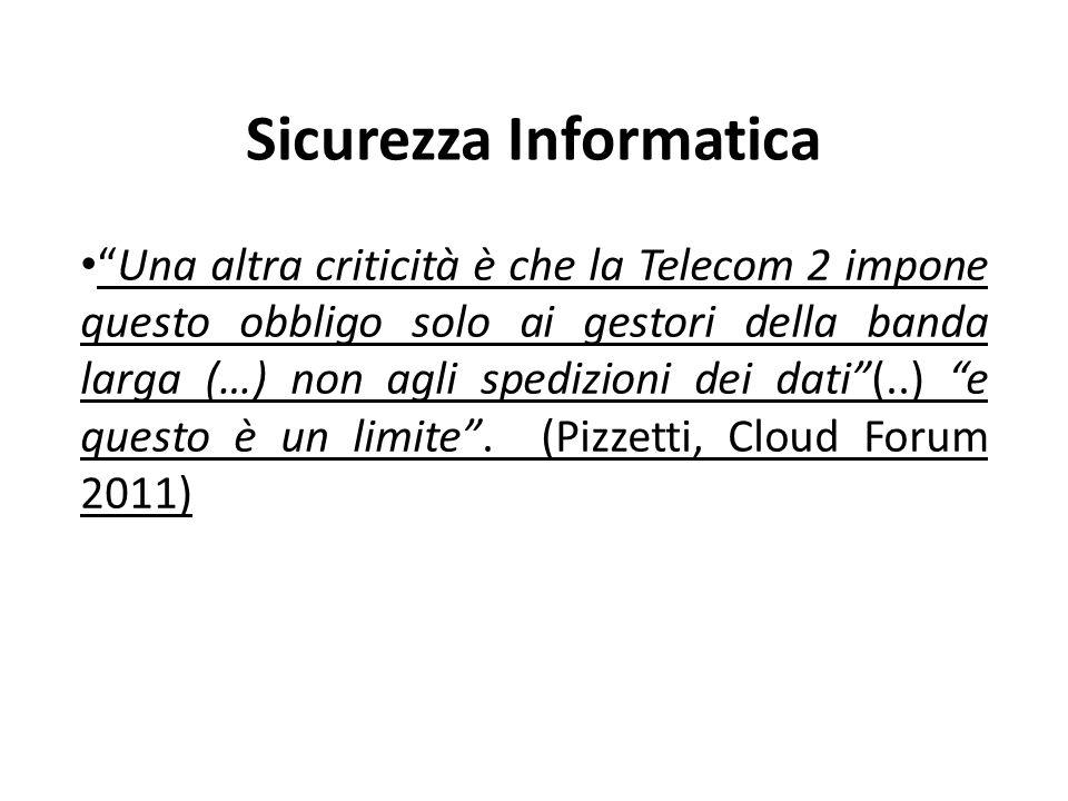 Sicurezza Informatica Una altra criticità è che la Telecom 2 impone questo obbligo solo ai gestori della banda larga (…) non agli spedizioni dei dati(..) e questo è un limite.
