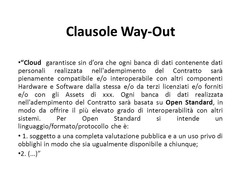 Clausole Way-Out Cloud garantisce sin dora che ogni banca di dati contenente dati personali realizzata nell adempimento del Contratto sarà pienamente compatibile e/o interoperabile con altri componenti Hardware e Software dalla stessa e/o da terzi licenziati e/o forniti e/o con gli Assets di xxx.