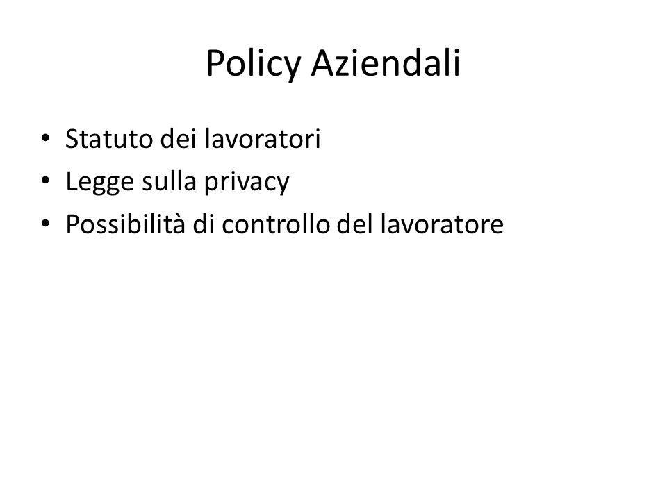Policy Aziendali Statuto dei lavoratori Legge sulla privacy Possibilità di controllo del lavoratore