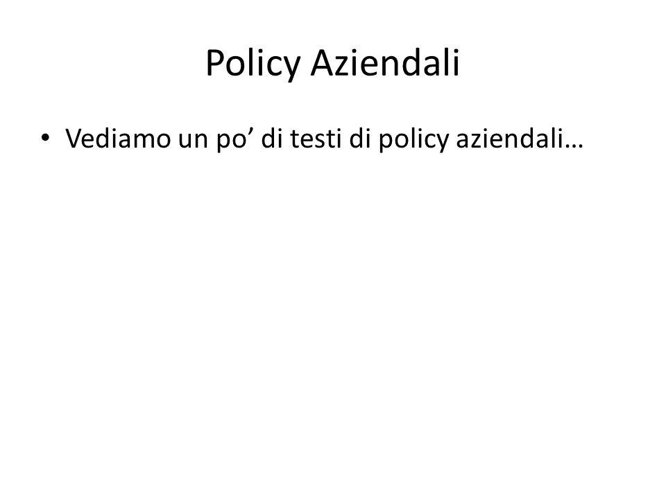 Policy Aziendali Vediamo un po di testi di policy aziendali…