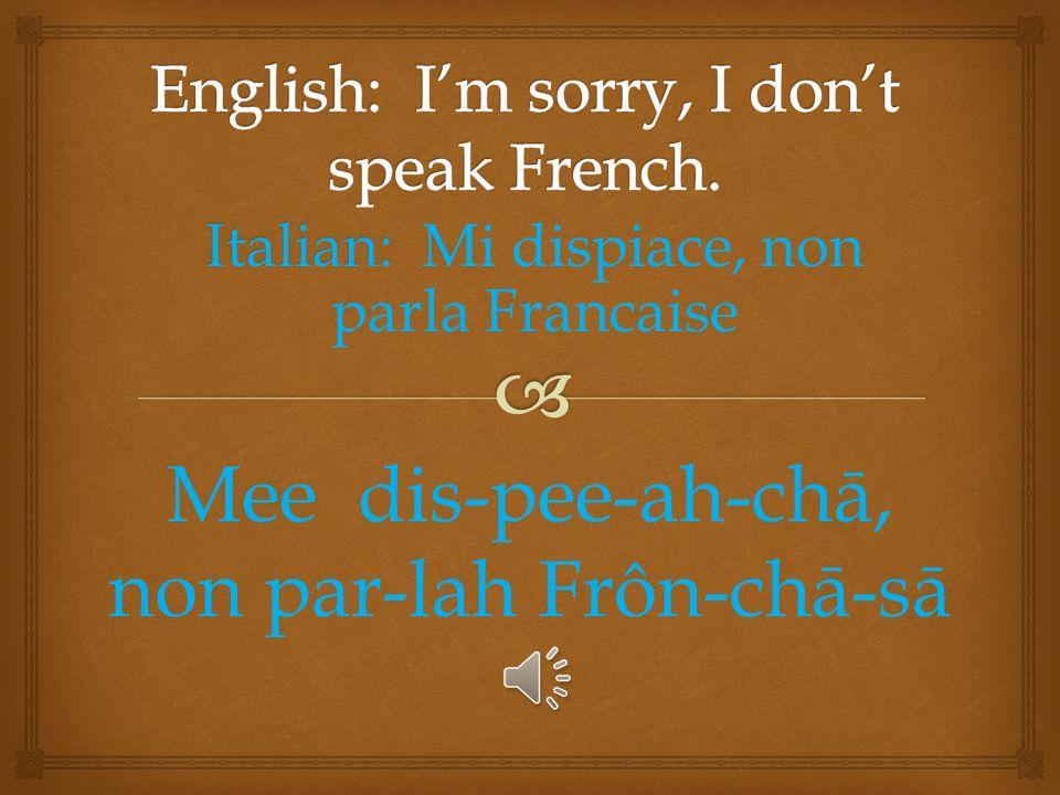 Italian: Parla Inglese? Par-lah Ing-lay-say?