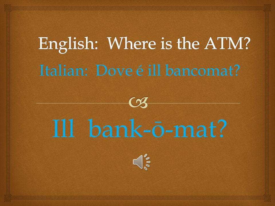 Italian: Italian: Dove é lAmbasciata Americana? lóm-bosh-ee-auta a-mare-i-kan-á?