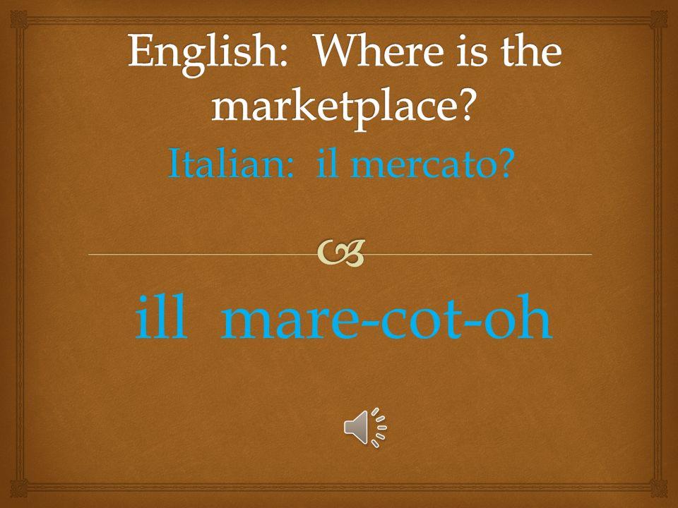 Italian: Italian: Dove si trova lhotel? Doh – vay – see – trow-va la hotel