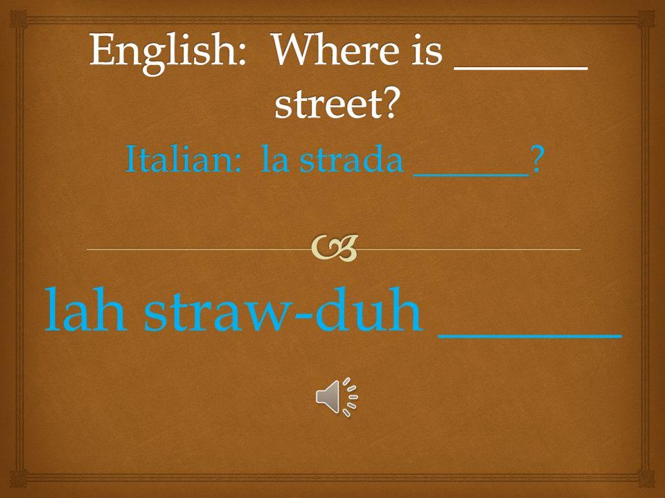 Italian: Italian: un negozio? un neh-go-zee-oh