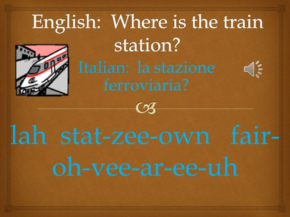 Italian: Italian: il telefono? il tel-eh-fone-oh