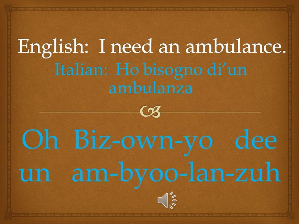 Italian: Italian: Lo bisogno Low biz-oh-nyo