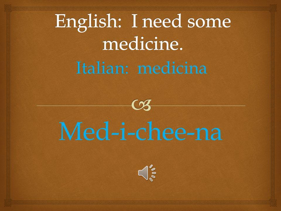 Italian: Italian: Ho bisogno di un traduttore Oh Biz-own-yo dee un trad-oo-tore-ay