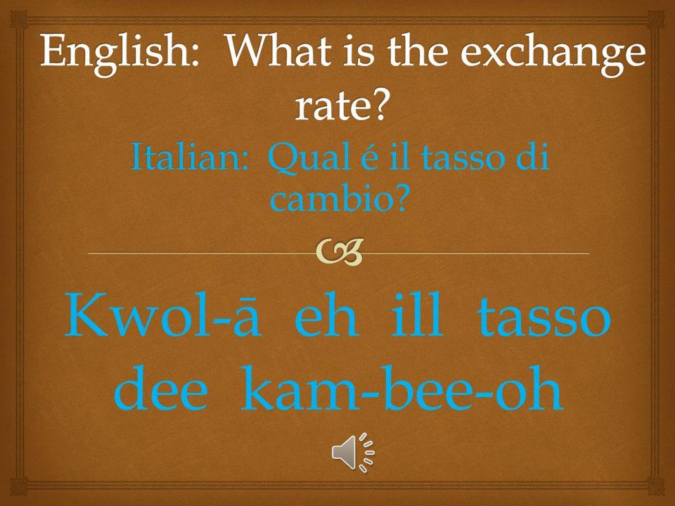 Italian: Italian: Quanta costa? Kwan-tuh kôs-tuh