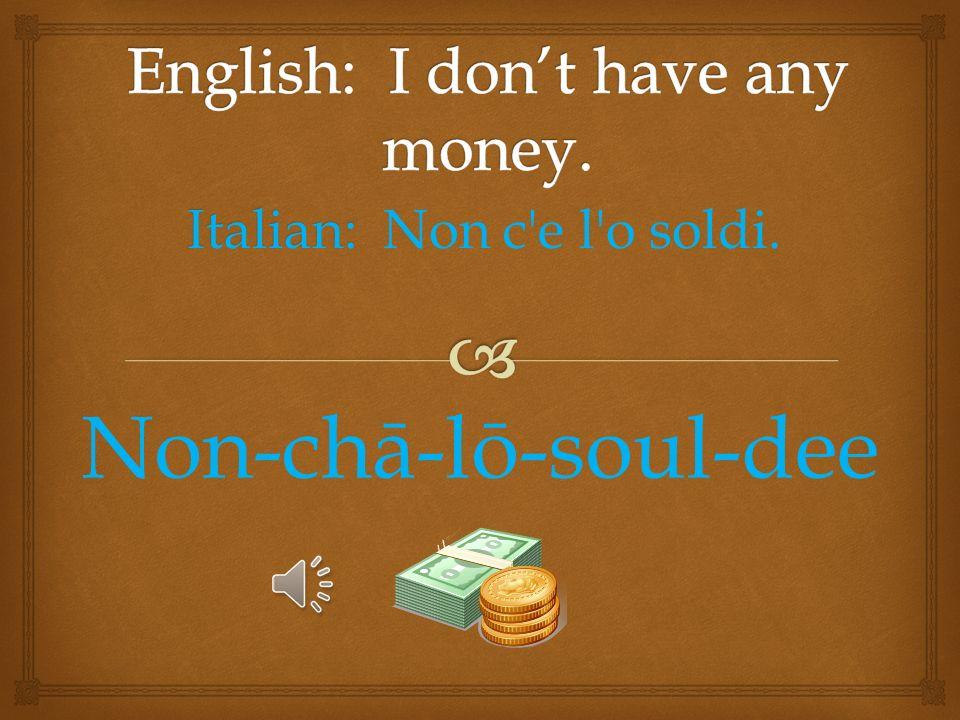 Italian: Italian: Qual é il tasso di cambio? Kwol-ā eh ill tasso dee kam-bee-oh