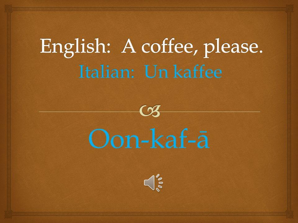 Italian: Italian: Una soda oo-nuh sō-duh