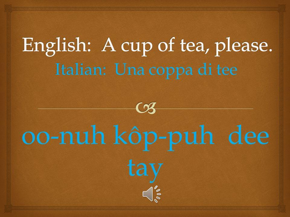 Italian: Italian: Un kaffee Oon-kaf-ā