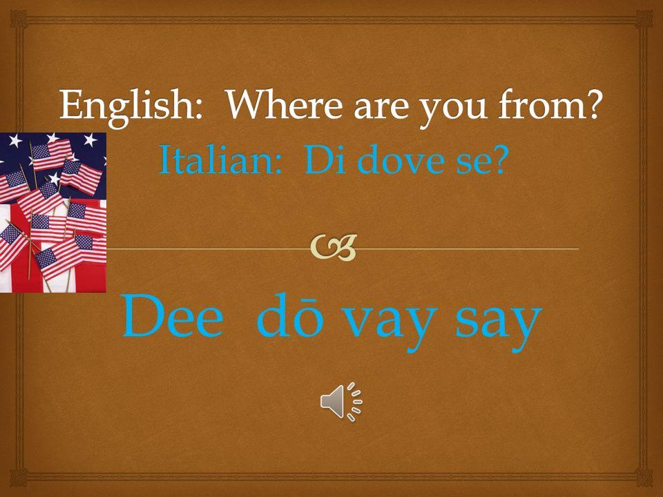 Italian: Italian: Mio nôme é Mee-oh nah-may eh