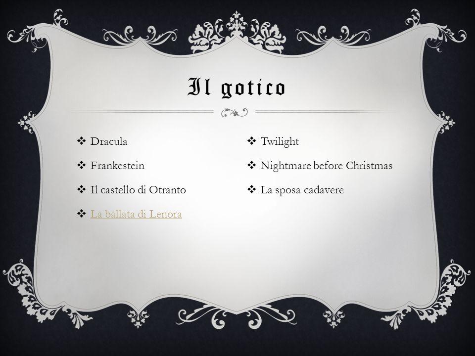 Il gotico Dracula Frankestein Il castello di Otranto La ballata di Lenora Twilight Nightmare before Christmas La sposa cadavere
