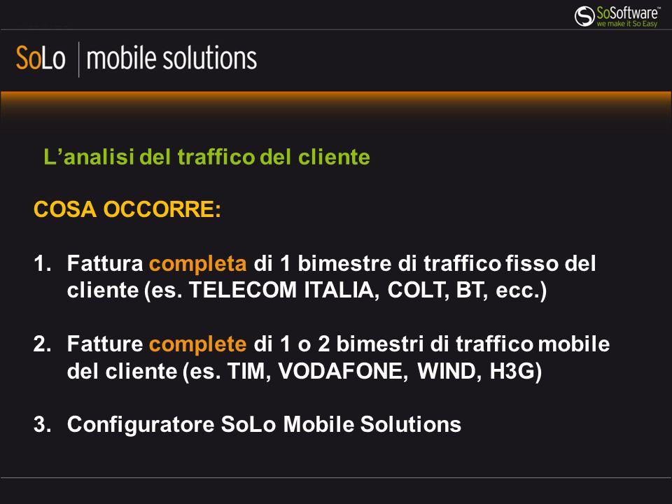 Lanalisi del traffico del cliente COSA OCCORRE: 1.Fattura completa di 1 bimestre di traffico fisso del cliente (es. TELECOM ITALIA, COLT, BT, ecc.) 2.