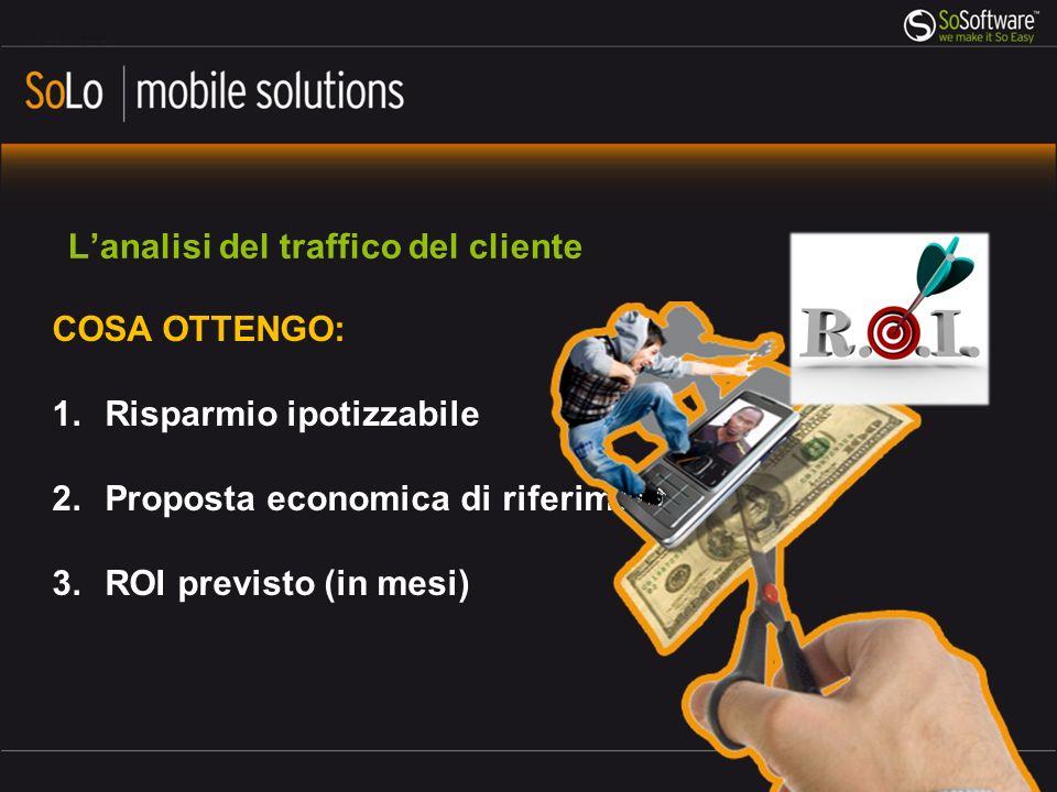 Lanalisi del traffico del cliente COSA OTTENGO: 1.Risparmio ipotizzabile 2.Proposta economica di riferimento 3.ROI previsto (in mesi)