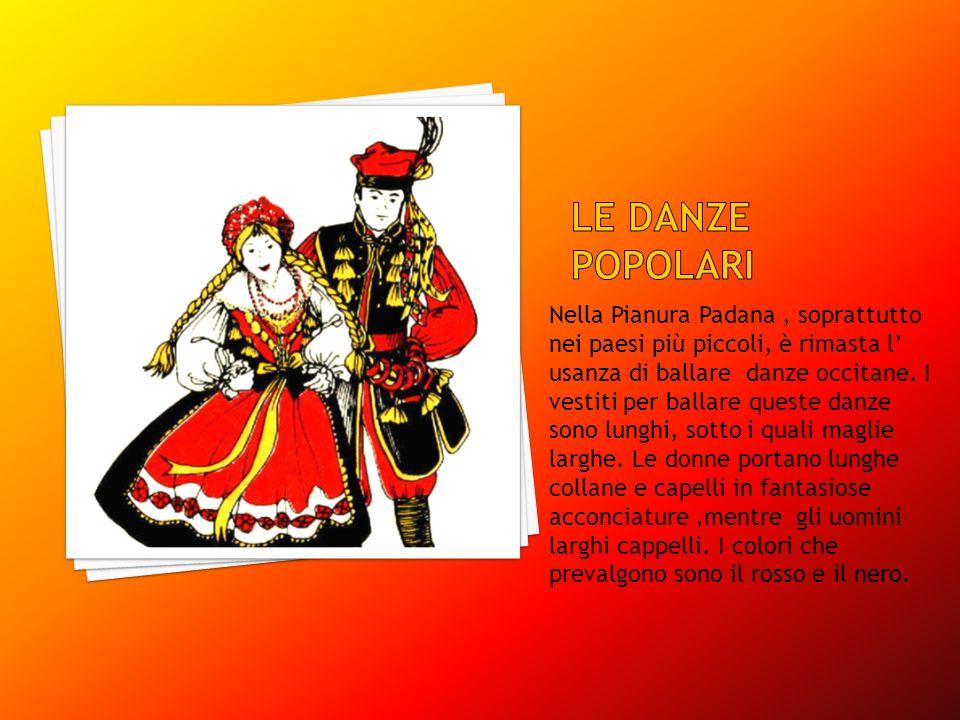 Nella Pianura Padana, soprattutto nei paesi più piccoli, è rimasta l usanza di ballare danze occitane. I vestiti per ballare queste danze sono lunghi,