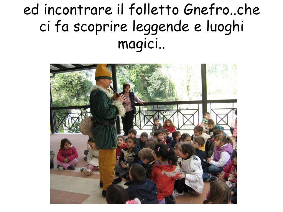 ed incontrare il folletto Gnefro..che ci fa scoprire leggende e luoghi magici..